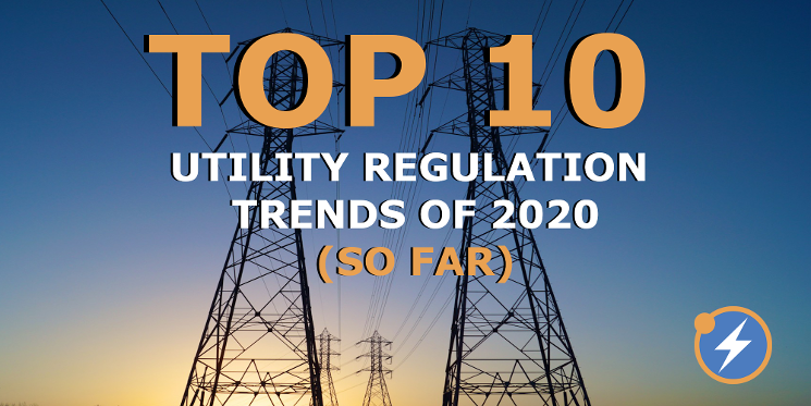 Top 10 Utility Regulation Trends of 2020 – So Far