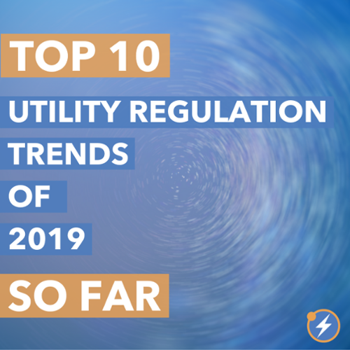 Top 10 Utility Regulation Trends of 2019 So Far-500